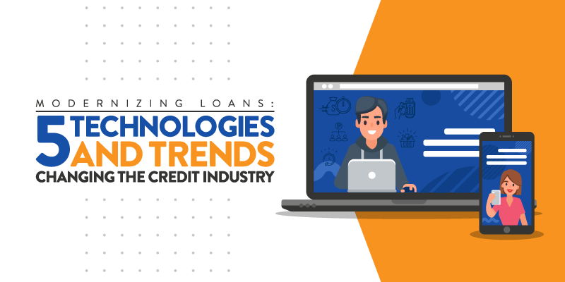 Modernizing Loans: 5 Technologies and Trends Changing the Credit Industry [Infographic]